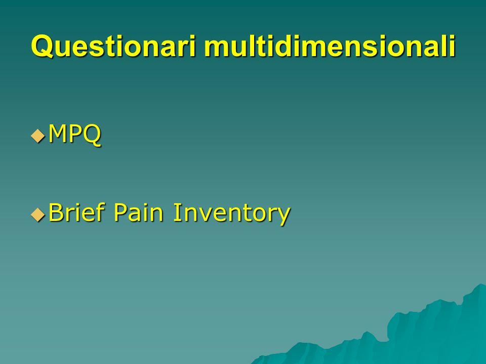 Questionari multidimensionali MPQ MPQ Brief Pain Inventory Brief Pain Inventory