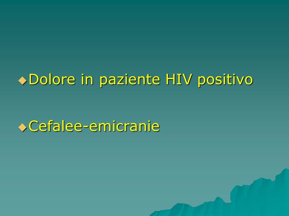 Dolore in paziente HIV positivo Dolore in paziente HIV positivo Cefalee-emicranie Cefalee-emicranie