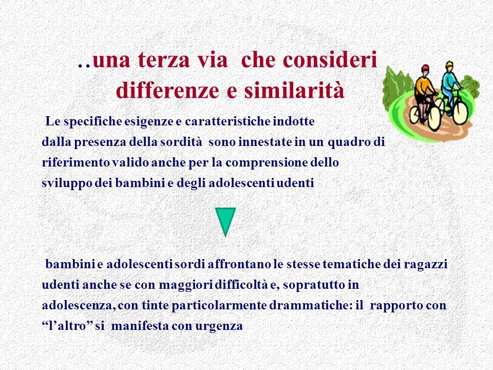 .. una terza via che consideri differenze e similarità Le specifiche esigenze e caratteristiche indotte dalla presenza della sordità sono innestate in