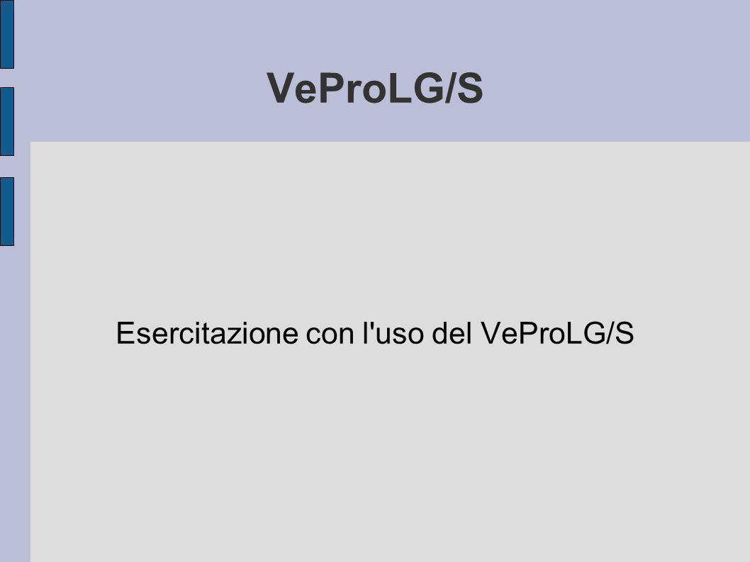 VeProLG/S Esercitazione con l uso del VeProLG/S