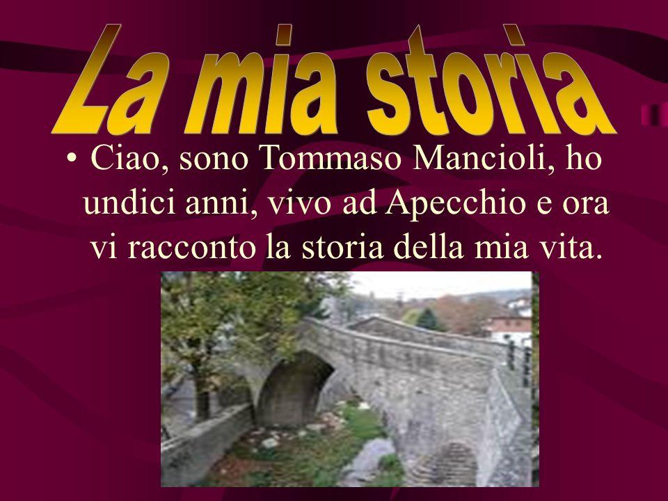 Ciao, sono Tommaso Mancioli, ho undici anni, vivo ad Apecchio e ora vi racconto la storia della mia vita.