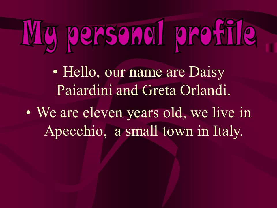 Hello, our name are Daisy Paiardini and Greta Orlandi.