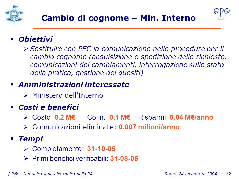 @P@ - Comunicazione elettronica nella PA Roma, 24 novembre 2004 - 12 Cambio di cognome – Min. Interno Obiettivi Sostituire con PEC la comunicazione ne