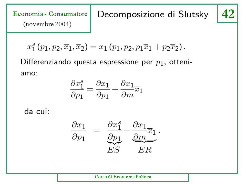 42 Economia - Consumatore (novembre 2004) Corso di Economia Politica