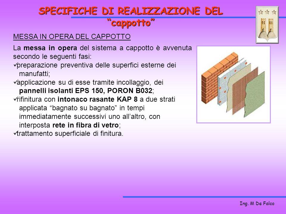 Ing. M De Falco MESSA IN OPERA DEL CAPPOTTO La messa in opera del sistema a cappotto è avvenuta secondo le seguenti fasi: preparazione preventiva dell