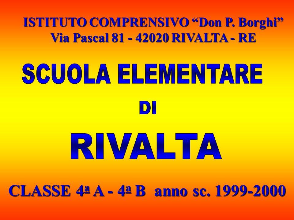 ISTITUTO COMPRENSIVO Don P. Borghi Via Pascal 81 - 42020 RIVALTA - RE CLASSE 4 a A - 4 a B anno sc. 1999-2000