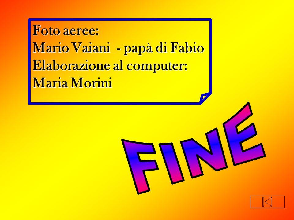 Foto aeree: Mario Vaiani - papà di Fabio Elaborazione al computer: Maria Morini