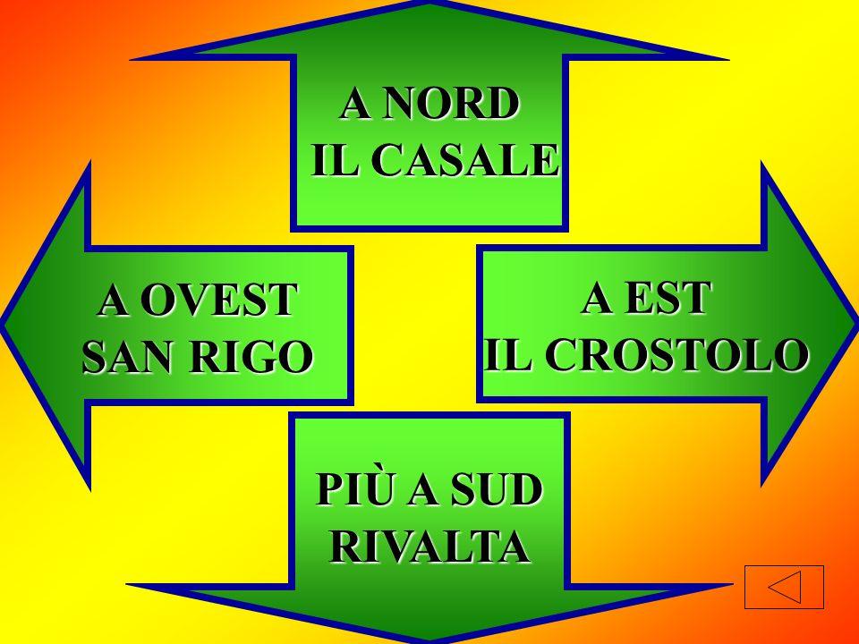 A NORD IL CASALE PIÙ A SUD RIVALTA A EST IL IL CROSTOLO A OVEST SAN RIGO