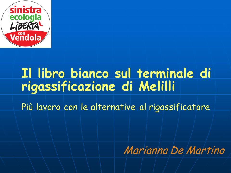 Il libro bianco sul terminale di rigassificazione di Melilli Più lavoro con le alternative al rigassificatore Marianna De Martino