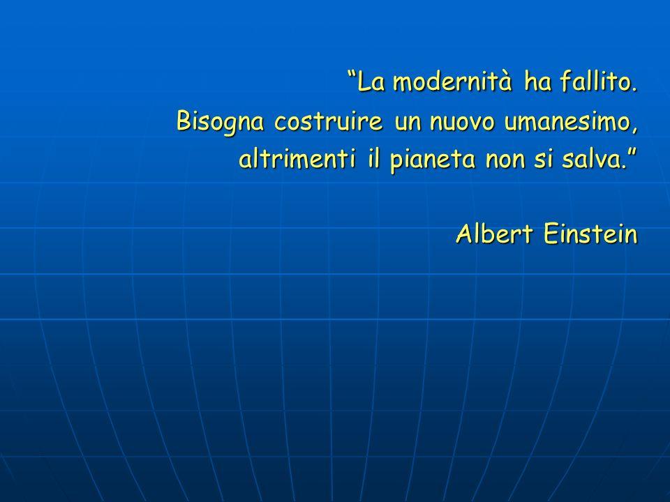 La modernità ha fallito. Bisogna costruire un nuovo umanesimo, altrimenti il pianeta non si salva. Albert Einstein