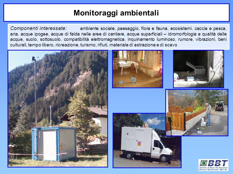 Monitoraggi ambientali Componenti interessate: ambiente sociale, paesaggio, flora e fauna, ecosistemi, caccia e pesca, aria, acque ipogee, acque di fa