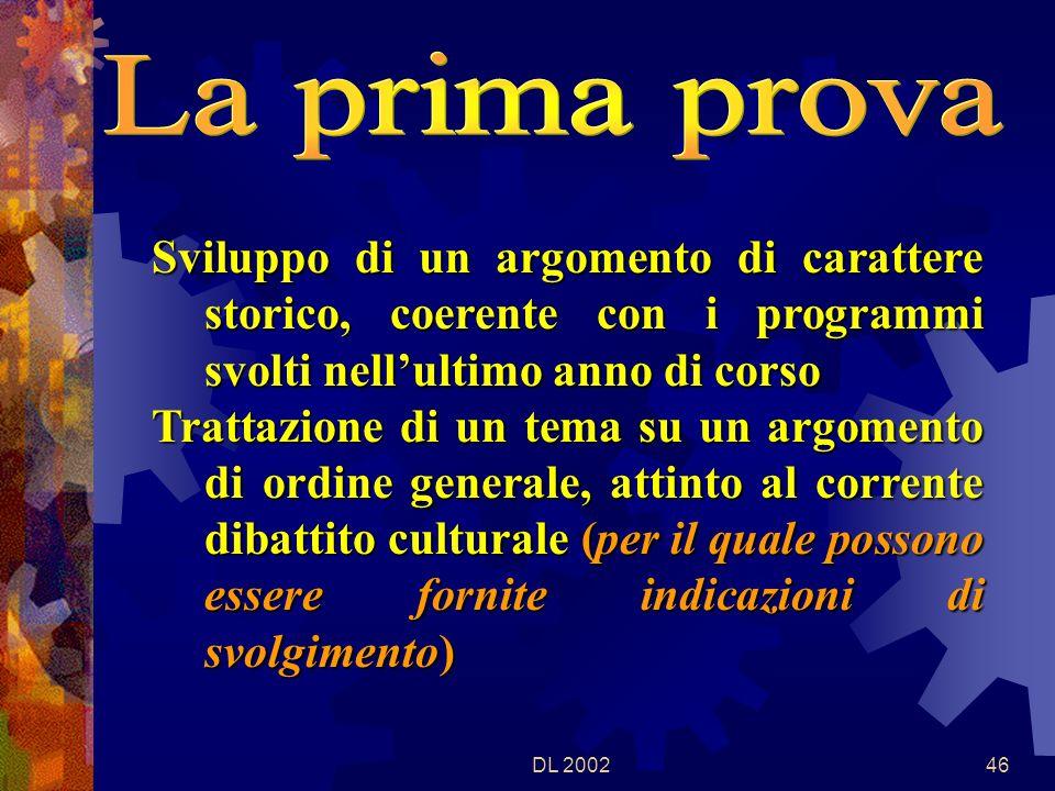 DL 200245 Sviluppo di un argomento scelto dal candidato tra quelli proposti allinterno di grandi ambiti di riferimento storico- politico, socio-economico, artistico- letterario, tecnico-scientifico.