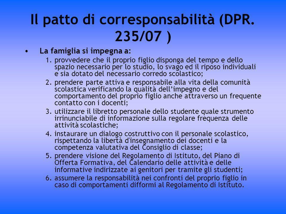 Il patto di corresponsabilità (DPR. 235/07 ) La famiglia si impegna a: 1.provvedere che il proprio figlio disponga del tempo e dello spazio necessario