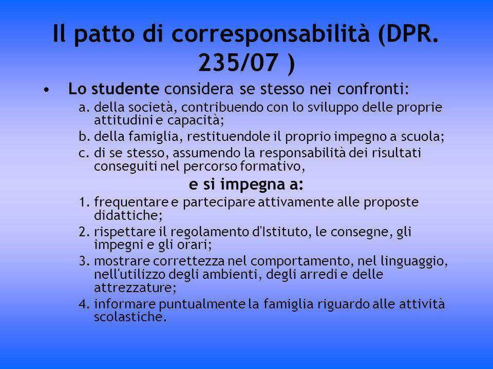 Il patto di corresponsabilità (DPR. 235/07 ) Lo studente considera se stesso nei confronti: a.della società, contribuendo con lo sviluppo delle propri
