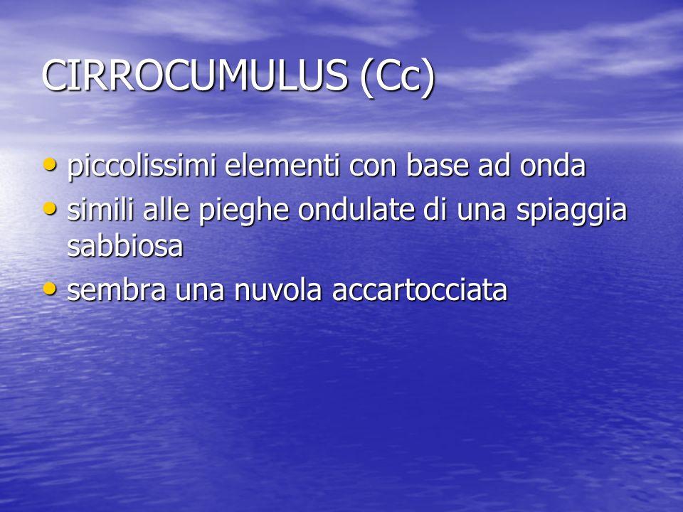 CIRROCUMULUS (Cc) piccolissimi elementi con base ad onda piccolissimi elementi con base ad onda simili alle pieghe ondulate di una spiaggia sabbiosa s