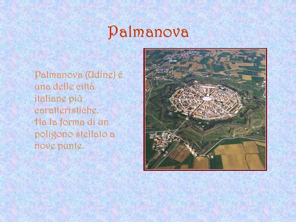 Palmanova Palmanova (Udine) è una delle città italiane più caratteristiche. Ha la forma di un poligono stellato a nove punte.