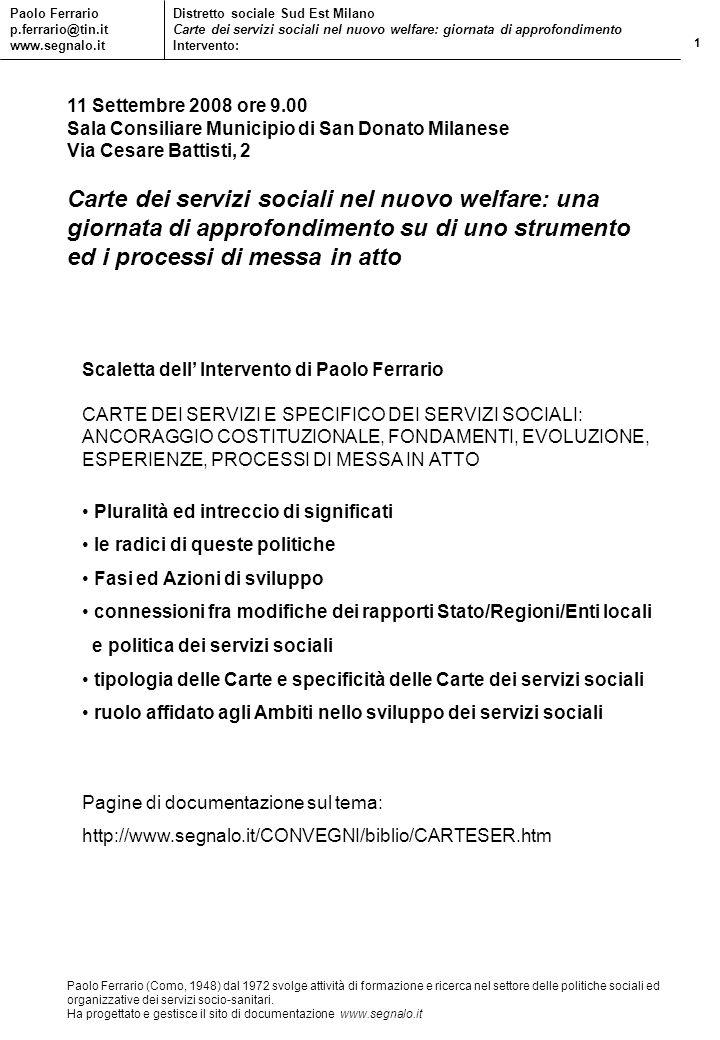 1 Paolo Ferrario p.ferrario@tin.it www.segnalo.it Distretto sociale Sud Est Milano Carte dei servizi sociali nel nuovo welfare: giornata di approfondi