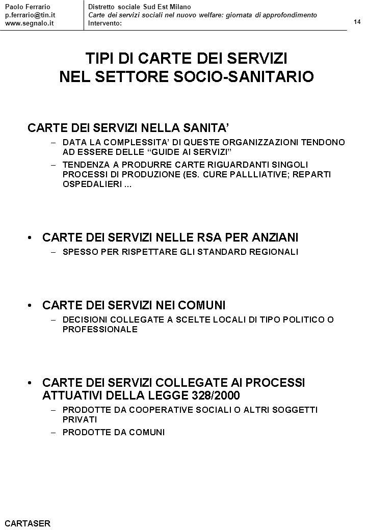 14 Paolo Ferrario p.ferrario@tin.it www.segnalo.it Distretto sociale Sud Est Milano Carte dei servizi sociali nel nuovo welfare: giornata di approfond