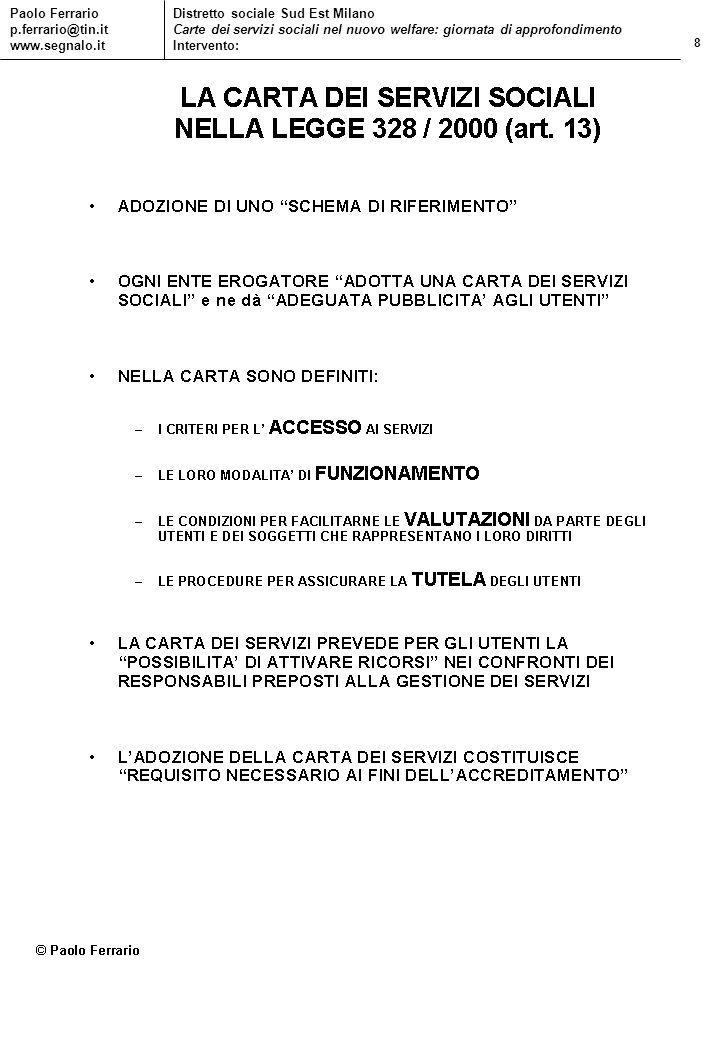 8 Paolo Ferrario p.ferrario@tin.it www.segnalo.it Distretto sociale Sud Est Milano Carte dei servizi sociali nel nuovo welfare: giornata di approfondi