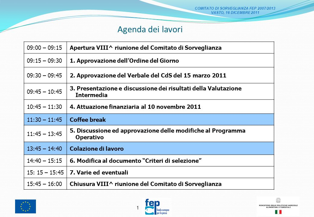 1 Agenda dei lavori 09:00 – 09:15Apertura VIII^ riunione del Comitato di Sorveglianza 09:15 – 09:301.