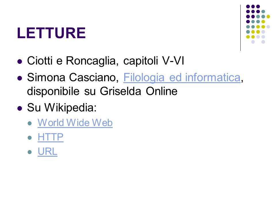 LETTURE Ciotti e Roncaglia, capitoli V-VI Simona Casciano, Filologia ed informatica, disponibile su Griselda OnlineFilologia ed informatica Su Wikipedia: World Wide Web HTTP URL
