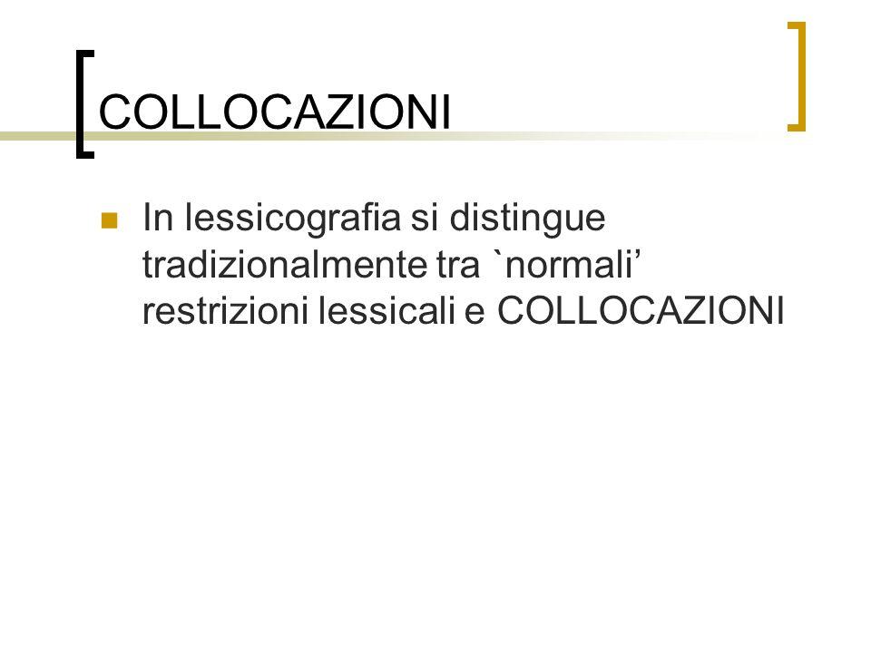 COLLOCAZIONI In lessicografia si distingue tradizionalmente tra `normali restrizioni lessicali e COLLOCAZIONI
