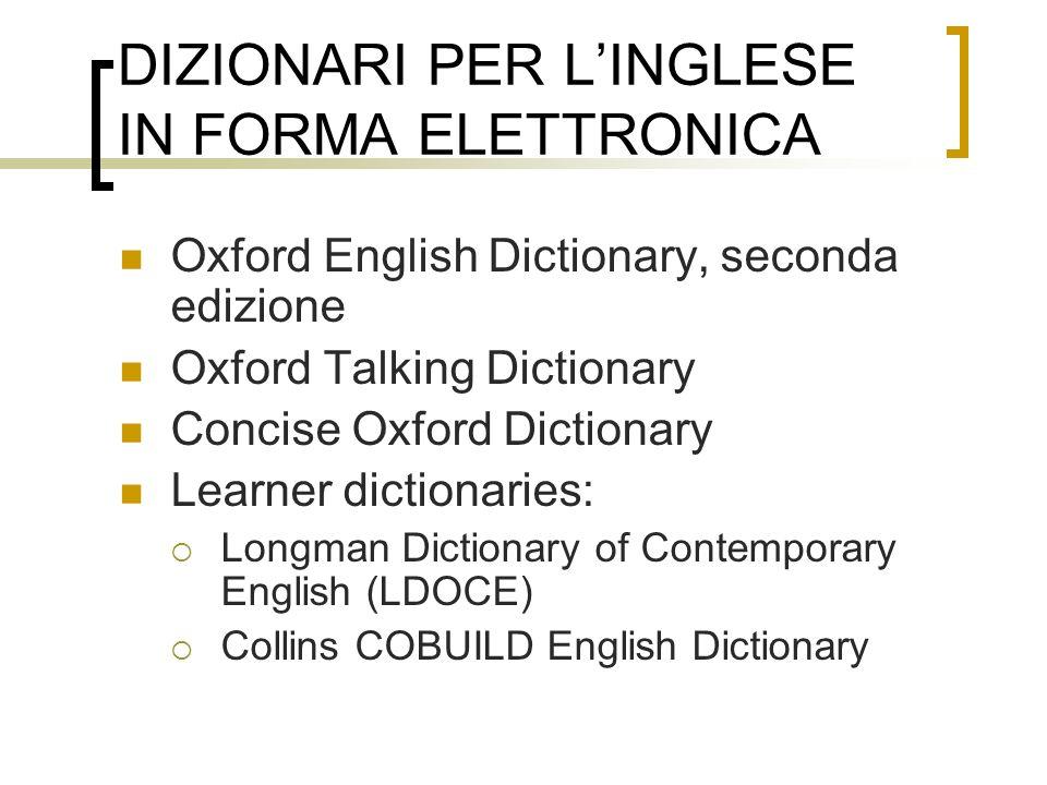 DIZIONARI PER LINGLESE IN FORMA ELETTRONICA Oxford English Dictionary, seconda edizione Oxford Talking Dictionary Concise Oxford Dictionary Learner di