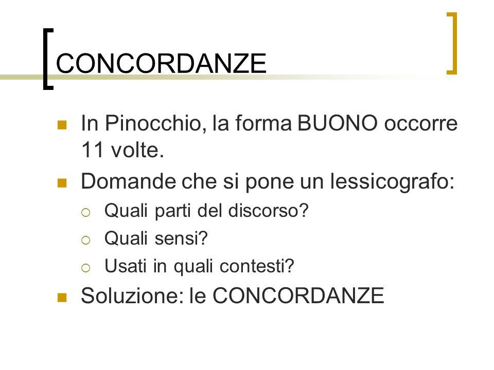 CONCORDANZE In Pinocchio, la forma BUONO occorre 11 volte. Domande che si pone un lessicografo: Quali parti del discorso? Quali sensi? Usati in quali