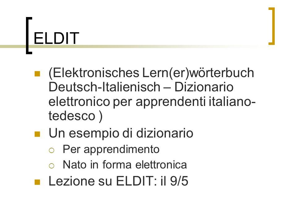 ELDIT (Elektronisches Lern(er)wörterbuch Deutsch-Italienisch – Dizionario elettronico per apprendenti italiano- tedesco ) Un esempio di dizionario Per apprendimento Nato in forma elettronica Lezione su ELDIT: il 9/5