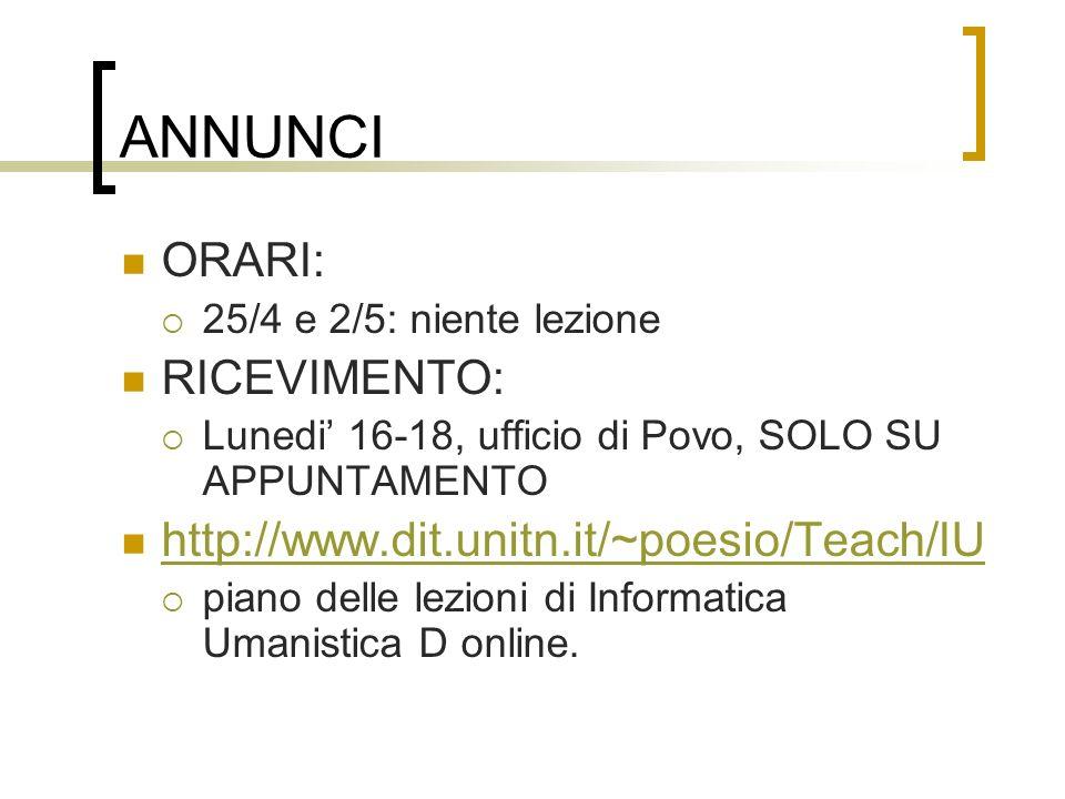 ANNUNCI ORARI: 25/4 e 2/5: niente lezione RICEVIMENTO: Lunedi 16-18, ufficio di Povo, SOLO SU APPUNTAMENTO http://www.dit.unitn.it/~poesio/Teach/IU pi