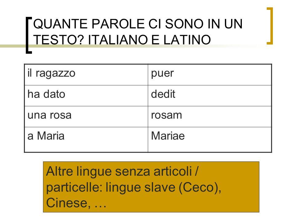 QUANTE PAROLE CI SONO IN UN TESTO? ITALIANO E LATINO il ragazzopuer ha datodedit una rosarosam a MariaMariae Altre lingue senza articoli / particelle: