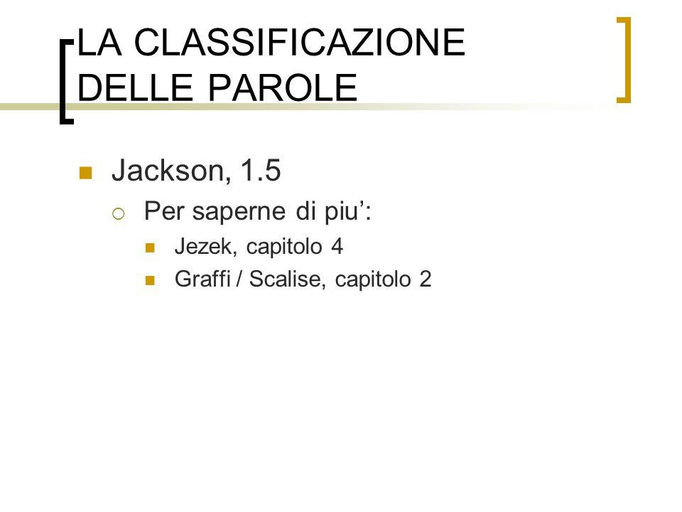 LA CLASSIFICAZIONE DELLE PAROLE Jackson, 1.5 Per saperne di piu: Jezek, capitolo 4 Graffi / Scalise, capitolo 2