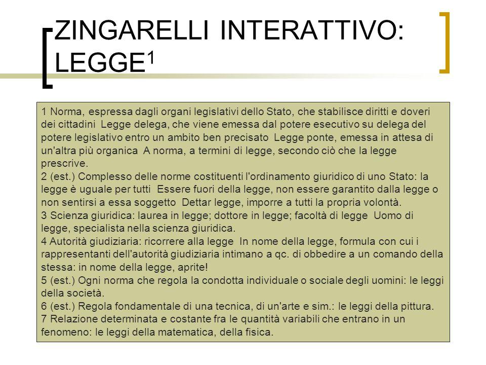 ZINGARELLI INTERATTIVO: LEGGE 1 1 Norma, espressa dagli organi legislativi dello Stato, che stabilisce diritti e doveri dei cittadini Legge delega, ch