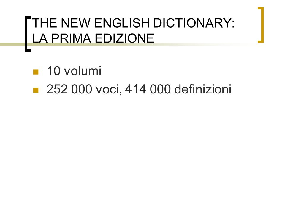 THE NEW ENGLISH DICTIONARY: LA PRIMA EDIZIONE 10 volumi 252 000 voci, 414 000 definizioni