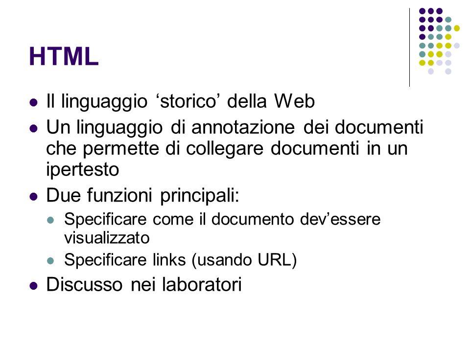 HTML Il linguaggio storico della Web Un linguaggio di annotazione dei documenti che permette di collegare documenti in un ipertesto Due funzioni princ