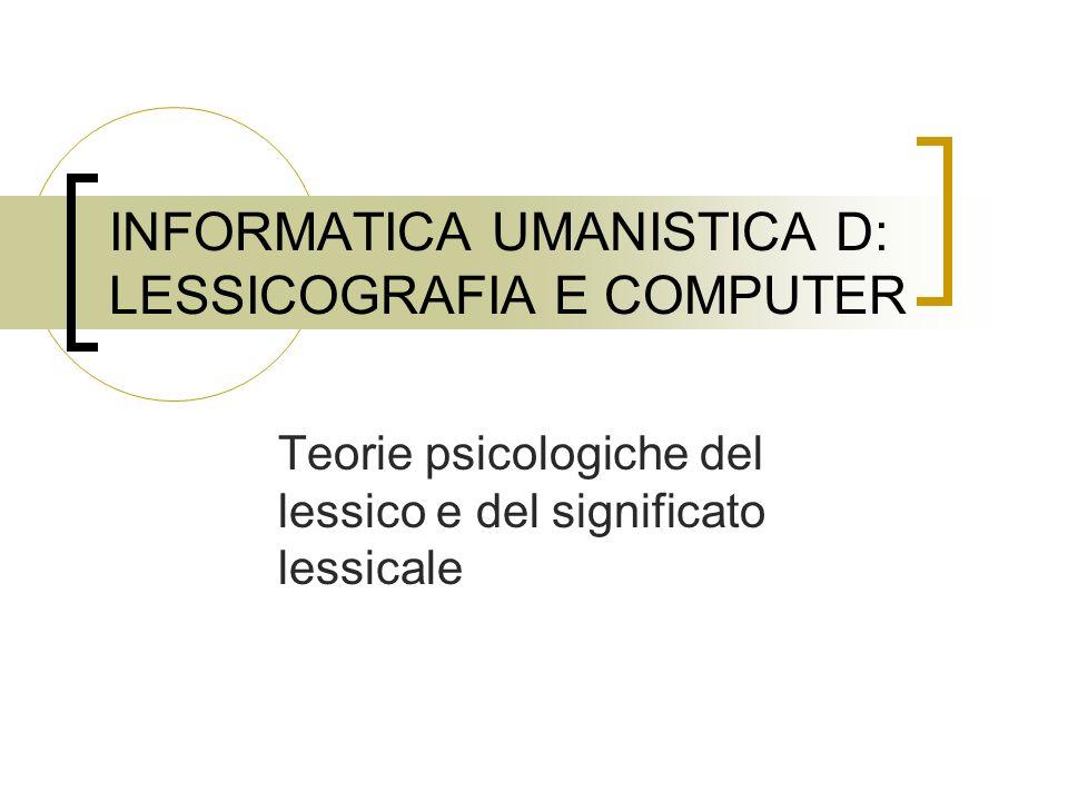 INFORMATICA UMANISTICA D: LESSICOGRAFIA E COMPUTER Teorie psicologiche del lessico e del significato lessicale