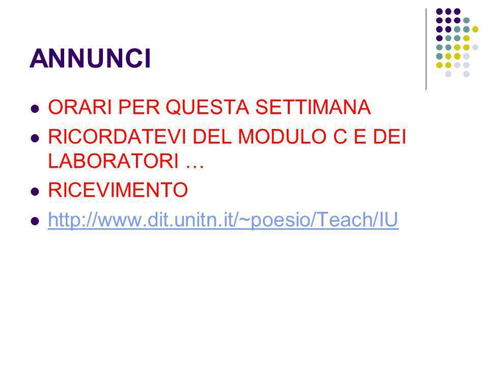 ANNUNCI ORARI PER QUESTA SETTIMANA RICORDATEVI DEL MODULO C E DEI LABORATORI … RICEVIMENTO http://www.dit.unitn.it/~poesio/Teach/IU