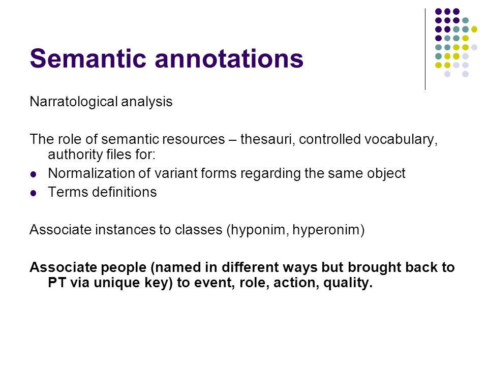 Semantic annotations Narratological analysis The role of semantic resources – thesauri, controlled vocabulary, authority files for: Normalization of v