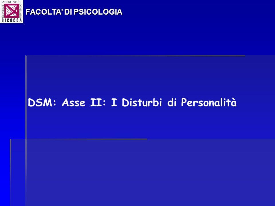 DSM: Asse II: I Disturbi di Personalità FACOLTA DI PSICOLOGIA