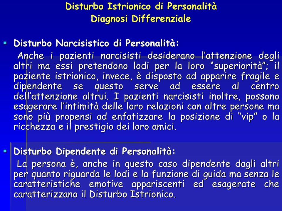 Disturbo Istrionico di Personalità Diagnosi Differenziale Disturbo Narcisistico di Personalità: Disturbo Narcisistico di Personalità: Anche i pazienti