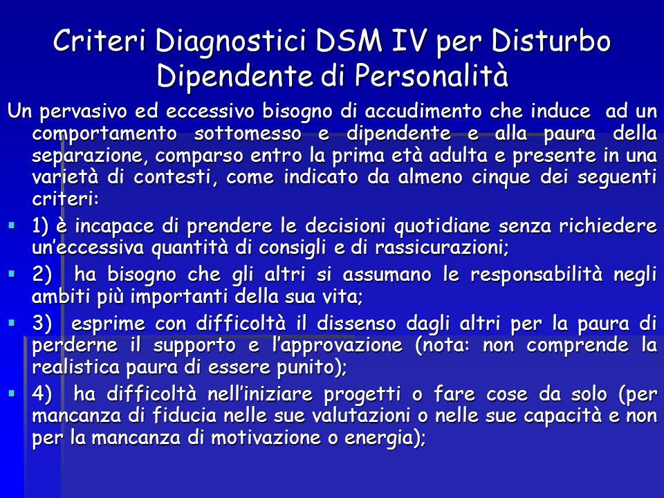 Criteri Diagnostici DSM IV per Disturbo Dipendente di Personalità Un pervasivo ed eccessivo bisogno di accudimento che induce ad un comportamento sott