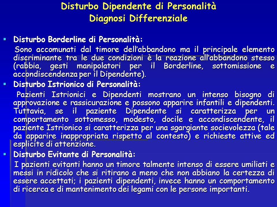 Disturbo Dipendente di Personalità Diagnosi Differenziale Disturbo Borderline di Personalità: Disturbo Borderline di Personalità: Sono accomunati dal
