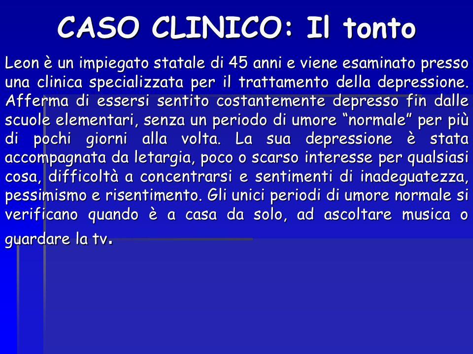 CASO CLINICO: Il tonto Leon è un impiegato statale di 45 anni e viene esaminato presso una clinica specializzata per il trattamento della depressione.