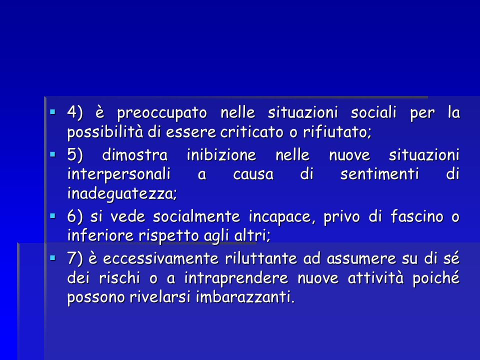4) è preoccupato nelle situazioni sociali per la possibilità di essere criticato o rifiutato; 4) è preoccupato nelle situazioni sociali per la possibi