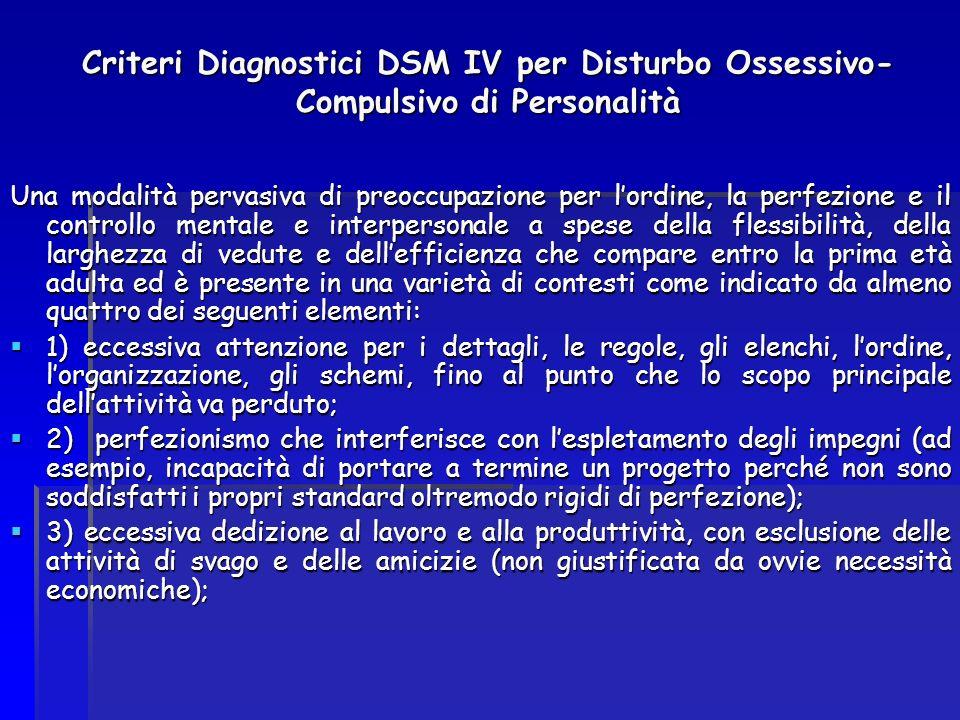 Criteri Diagnostici DSM IV per Disturbo Ossessivo- Compulsivo di Personalità Una modalità pervasiva di preoccupazione per lordine, la perfezione e il