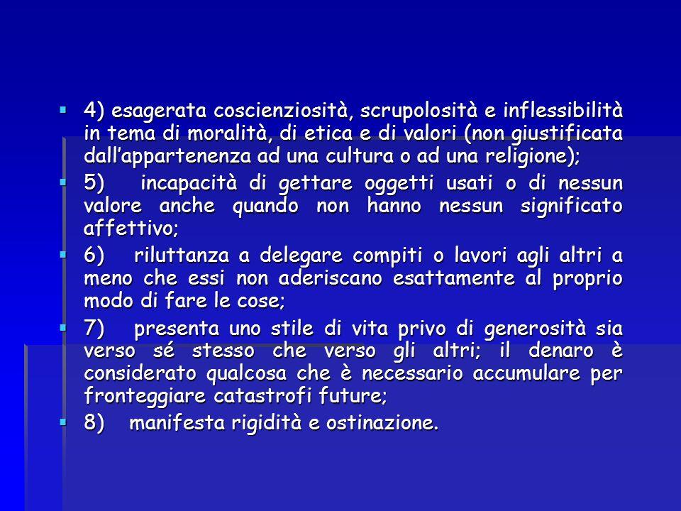 4) esagerata coscienziosità, scrupolosità e inflessibilità in tema di moralità, di etica e di valori (non giustificata dallappartenenza ad una cultura