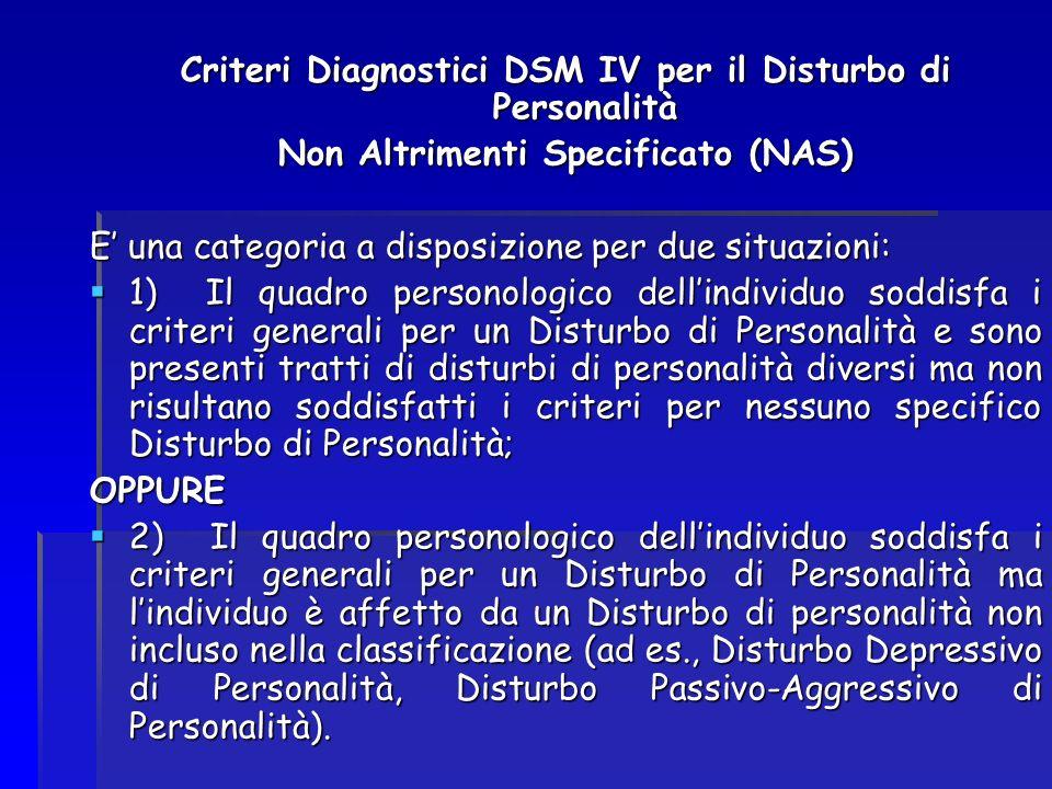 Criteri Diagnostici DSM IV per il Disturbo di Personalità Non Altrimenti Specificato (NAS) E una categoria a disposizione per due situazioni: 1) Il qu