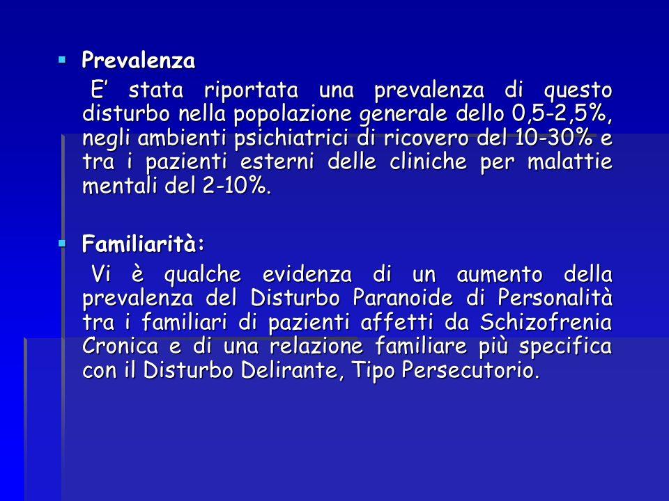 Prevalenza Prevalenza E stata riportata una prevalenza di questo disturbo nella popolazione generale dello 0,5-2,5%, negli ambienti psichiatrici di ri
