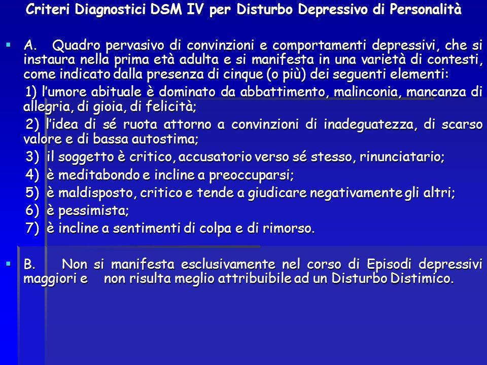 Criteri Diagnostici DSM IV per Disturbo Depressivo di Personalità A. Quadro pervasivo di convinzioni e comportamenti depressivi, che si instaura nella