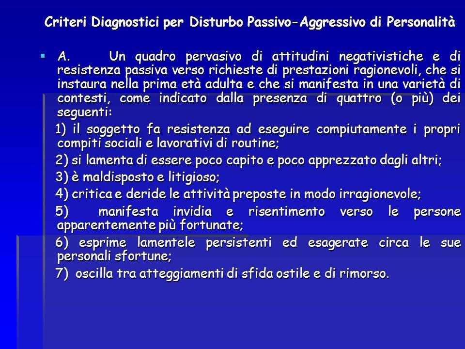 Criteri Diagnostici per Disturbo Passivo-Aggressivo di Personalità A. Un quadro pervasivo di attitudini negativistiche e di resistenza passiva verso r